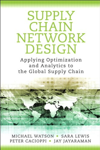 Download Supply Chain Network Design: Applying Optimization and Analytics to the Global Supply Chain (FT Press Operations Management) Pdf