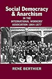 Social-Democracy and Anarchism: In the International Workers' Association, 1864-1877