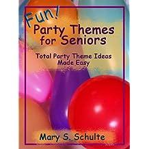 Fun Party Themes for Seniors - Total Party Theme Ideas Made Easy (Fun! For Seniors)