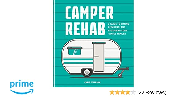 Camper Rehab: A Guide to Buying, Repairing, and Upgrading Your