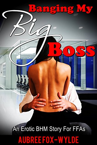 Banging My Big Boss: An Erotic BHM Story For FFAs