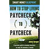 How to Stop Living Paycheck to Paycheck (1st edition): A proven path to money mastery in only 15 minutes a week...