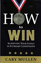 HOW to WIN - Achieving Your Goals In Extreme Conditions (2009 Edition)