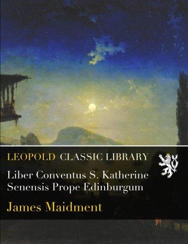 Liber Conventus S. Katherine Senensis Prope Edinburgum ebook