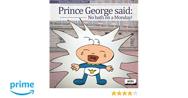 Prince George said: No bath on a Monday!