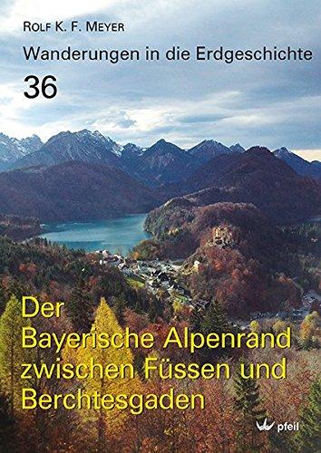 Der Bayerische Alpenrand zwischen Füssen und Berchtesgaden (Wanderungen in die Erdgeschichte) Taschenbuch – 7. Mai 2018 Rolf K. F. Meyer Pfeil 3899372263 Erde (Planet) / Geologie