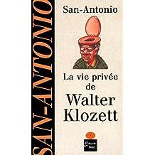 La vie privée de Walter Klozett (SAN ANTONIO t. 36) (French Edition)