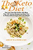 The Keto Diet: The Low Carb Diet Guide, with More Than 100 Yummy Recipes and Meal Plan to Reduce Blood Sugar And Lose Weight