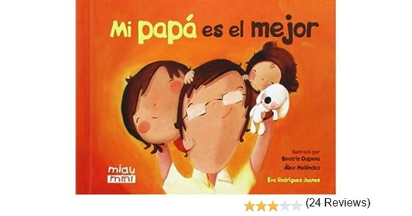 Mi Papá Es El Mejor (Miau Mini): Amazon.es: Rodríguez Juanes, Eva ...