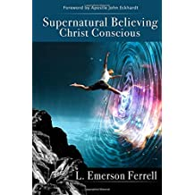 Supernatural Believing: Christ Conscious