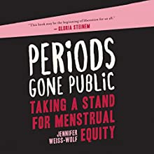 Periods Gone Public: Taking a Stand on Menstrual Equality Audiobook by Jennifer Weiss-Wolf Narrated by Teri Clark Linden
