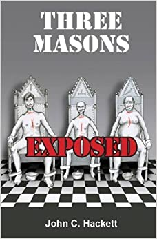 Three Masons Exposed: A Far from Fraternal Fable