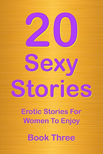Book: 20 Sexy Stories - Book Three - Romantic, Erotic Stories for Women by Rory Richards