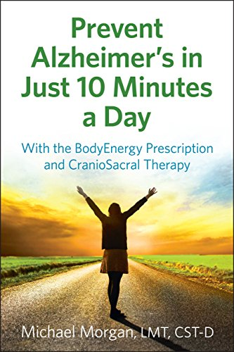 Amazon prevent alzheimers in just 10 minutes a day with the prevent alzheimers in just 10 minutes a day with the bodyenergy prescription and craniosacral therapy fandeluxe Images