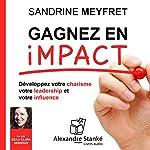 Gagnez en impact : Dévelopez votre charisme, votre leadership et votre influence | Sandrine Meyfret