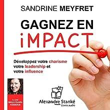 Gagnez en impact : Dévelopez votre charisme, votre leadership et votre influence   Livre audio Auteur(s) : Sandrine Meyfret Narrateur(s) : Guila Clara Kessous