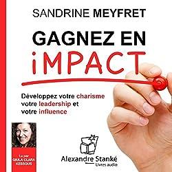 Gagnez en impact : Dévelopez votre charisme, votre leadership et votre influence