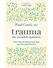 Trauma: The Invisible Epidemic: How Trauma Works and How We Can Heal From It