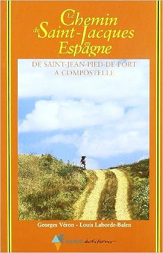 Livre gratuits Le chemin de Saint-Jacques en Espagne. De Saint-Jean-Pied-De-Port à Compostelle : Guide pratique du pèlerin pdf, epub