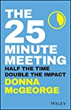 The 25 Minute Meeting: Half the time, double theimpact