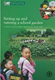 Setting Up and Running a School Garden: A Manual For Teachers, Parents and Communities