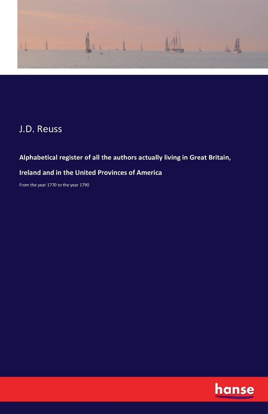 Download Alphabetical Register of All the Authors Actually Living in Great Britain, Ireland and in the United Provinces of America PDF