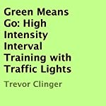 Green Means Go: High Intensity Interval Training with Traffic Lights | Trevor Clinger