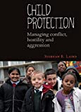 Child Protection : Managing Conflict, Hostility and Aggression, Laird, Siobhan, 1847429238