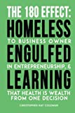 img - for The 180 Effect: Homeless To Business Owner, Engulfed In Entrepreneurship, & Learning That Health Is Wealth From One Decision book / textbook / text book