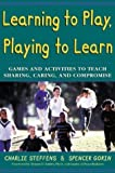 img - for Learning to Play, Playing to Learn : Games and Activities to Teach Sharing, Caring, and Compromise by Charlie Steffens (1998-10-01) book / textbook / text book
