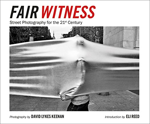David Lykes Keenan: Fair Witness: Street Photography for the 21st Century