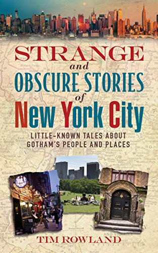 Strange and Obscure Stories of New York City: Little-Known Tales About Gotham's People and Places (The Civil War Strange & Fascinating Facts)