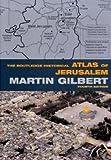 The Routledge Historical Atlas of Jerusalem, Gilbert, Martin, 0415433444