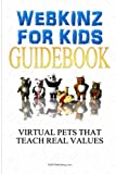 Webkinz For Kids: Webkinz Pets Are The Virtual Pets That Teach Real Values [Paperback] [2010] (Author) K M S Publishing.com