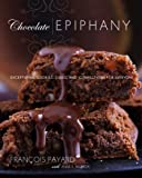 Chocolate Epiphany, Francois Payard, 0307393461