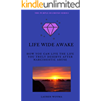 Life Wide Awake: How You Can Live the Life You Truly Deserve After Narcissistic Abuse (The Purple Diamond Series Book 1)
