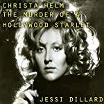 Christa Helm: The Murder of a Hollywood Starlet | Jessi Dillard