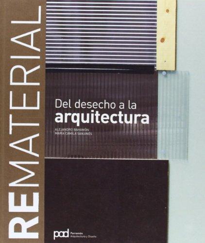 Descargar Libro Rematerial Del Desecho A La Arquitectura Alejandro Bahamón