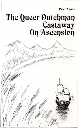 """The Queer Dutchman Castaway on Ascension: Left on a Desert Island for """"Unnatural Acts"""", and Left to God's Mercy"""
