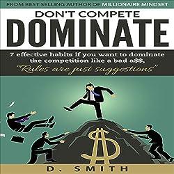 Don't Compete, Dominate