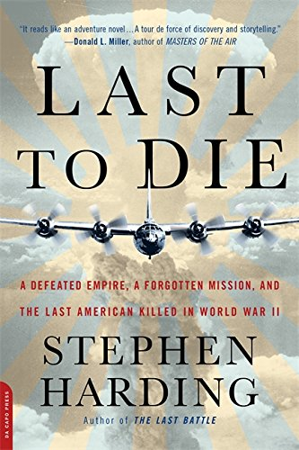Image of Last to Die: A Defeated Empire, a Forgotten Mission, and the Last American Killed in World War II