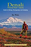 Denali National Park Alaska Guide to Hiking, Photography and Camping, Ike Waits, 0967732727