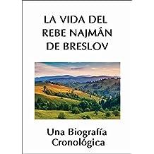 La Vida del Rebe Najmán de Breslov: Una Biografía Cronológica (Spanish Edition)