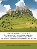 Canadian Constitutional Development, Shown by Selected Speeches and Despatches, William Lawson Grant and Hugh Edward Egerton, 1146899777