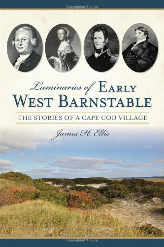 Luminaries of Early West Barnstable:: The Stories of a Cape Cod Village (American Chronicles)