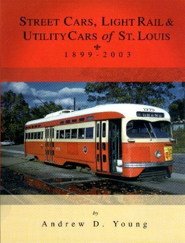 Street Cars, Light Rail and Utility Cars of St. Louis, 1899-2003