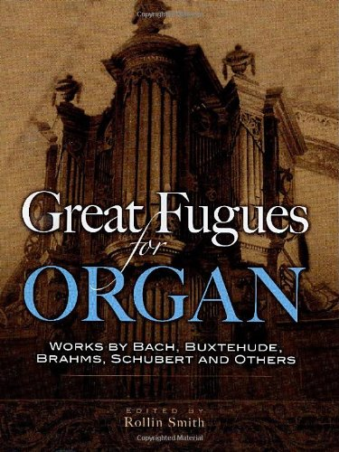 Great Organ - Great Fugues for Organ: Works by Bach, Buxtehude, Brahms, Schubert and Others (Dover Music for Organ)
