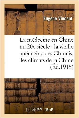 Lire en ligne La médecine en Chine au 20e siècle : la vieille médecine des Chinois, les climats de la Chine: , l'hygiène en Chine et l'hygiène internationale pdf ebook