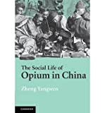 img - for [(The Social Life of Opium in China)] [Author: Zheng Yangwen] published on (December, 2013) book / textbook / text book