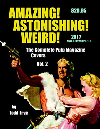 AMAZING! ASTONISHING! WEIRD!: The Complete Pulp Magazine Covers, Vol. 2